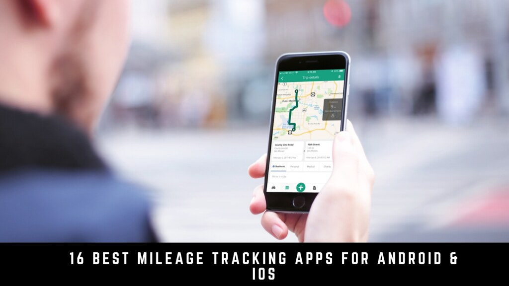 16 Best Mileage Tracking Apps For Android & iOS