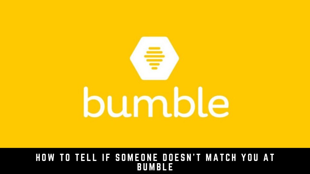How To Tell If Someone Doesn't Match You At Bumble