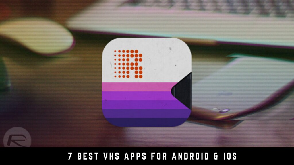 7 Best VHS Apps For Android & iOS