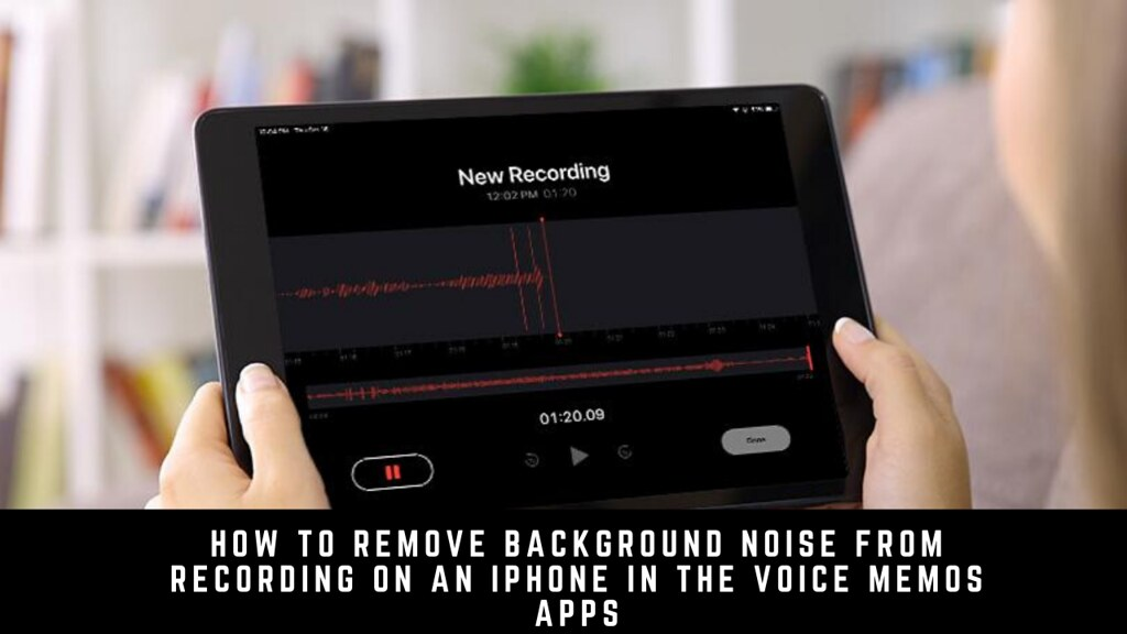 How to Remove Background Noise from Recording on an iPhone in the Voice Memos apps