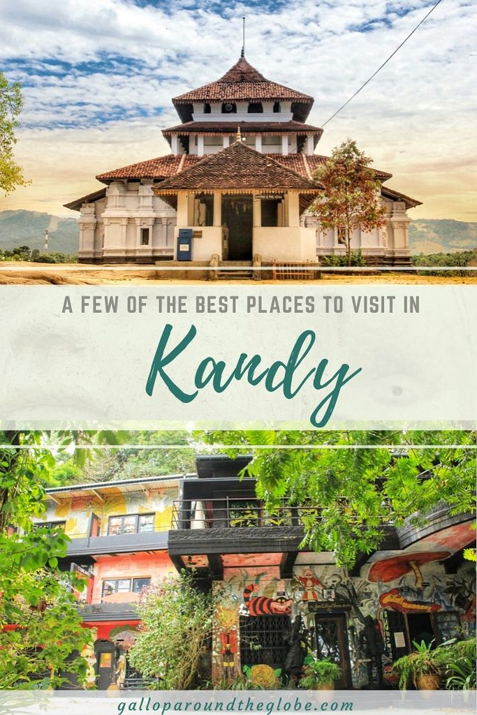 A Few of the Best Places to Visit in Kandy, Sri Lanka - Gallop Around The Globe