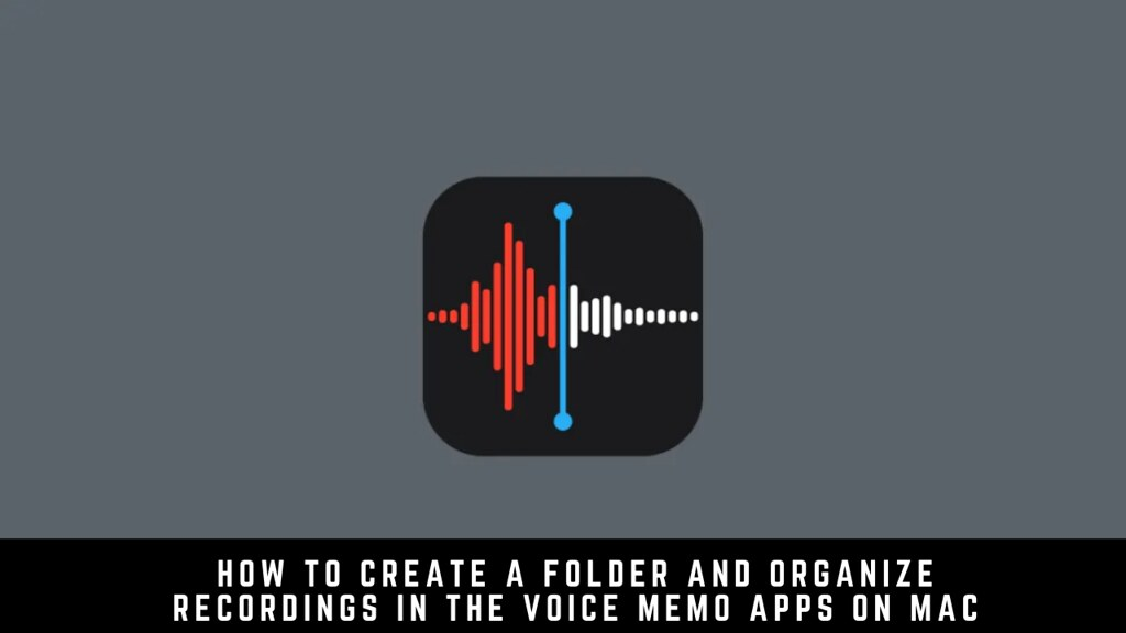 How to Create a Folder and Organize Recordings in the Voice Memo apps on Mac