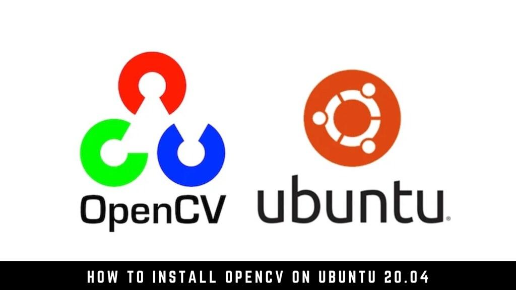 How to Install OpenCV on Ubuntu 20.04