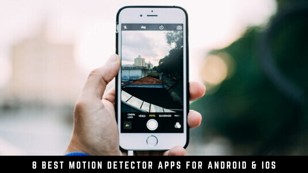 8 Best Motion Detector Apps For Android & iOS