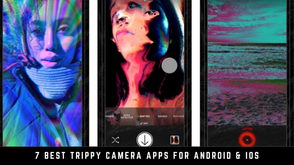 7 Best Trippy Camera Apps for Android & iOS