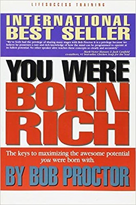 You Were Born Rich: Now You Can Discover and Develop Those Riches - Bob Proctor
