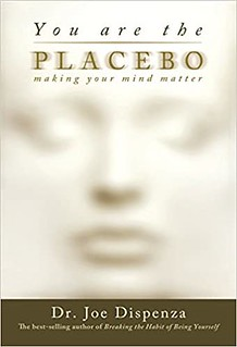 You Are the Placebo: Making Your Mind Matter - Dr. Joe Dispenza