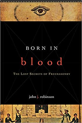 Born in Blood: The Lost Secrets of Freemasonry – John J. Robinson