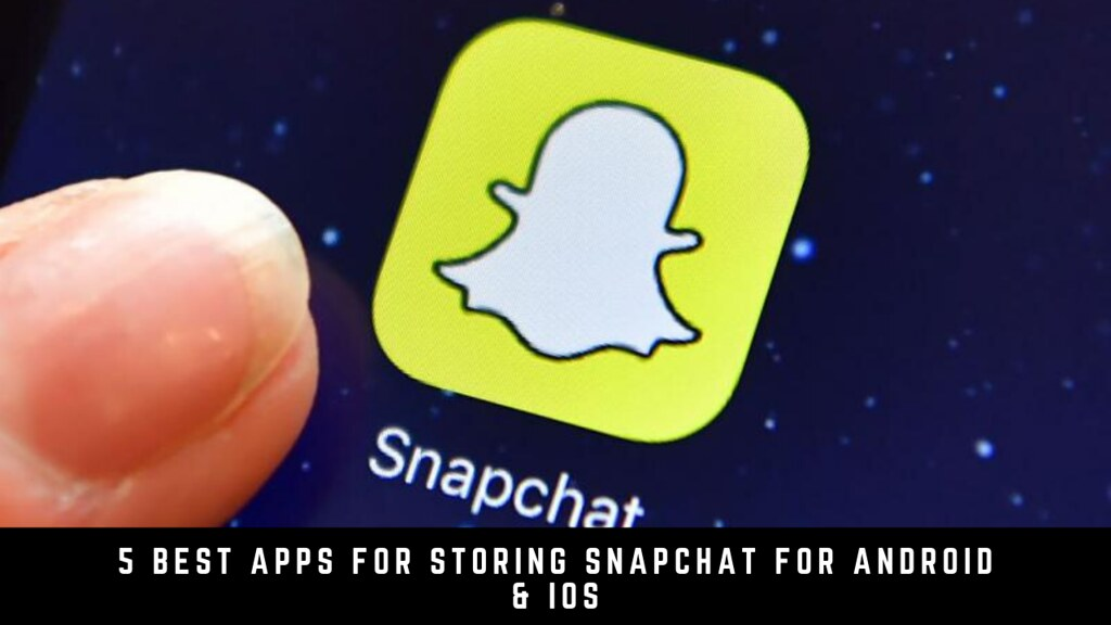 5 Best Apps For Storing Snapchat For Android & iOS