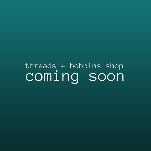 coming soon | by threadsandbobbins