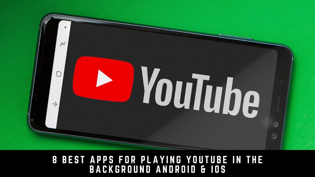 8 Best Apps For Playing YouTube in The Background Android & iOS