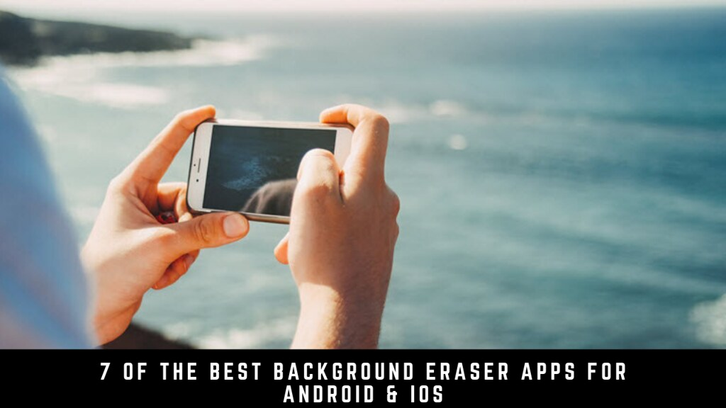 7 Of The Best Background Eraser Apps For Android & iOS