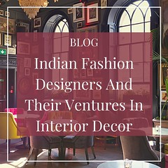 Indian Fashion Designers And Their Ventures In Interior Decor