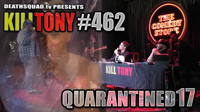 KILL TONY #462 – QUARANTINED #17