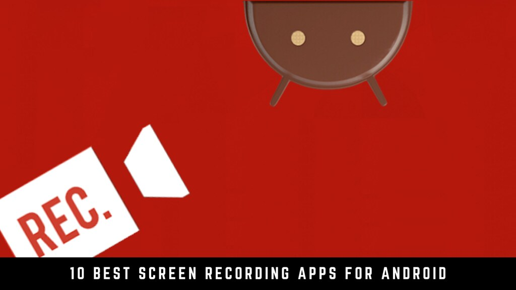 10 Best Screen Recording Apps For Android
