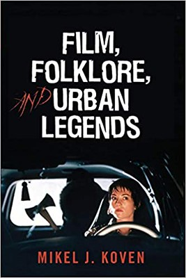 Film, Folklore and Urban Legends - Mikel J. Koven