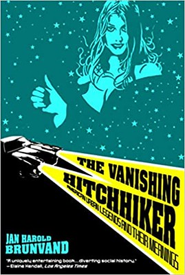 The Vanishing Hitchhiker: American Urban Legends and Their Meanings - Jan Harold Brunvand