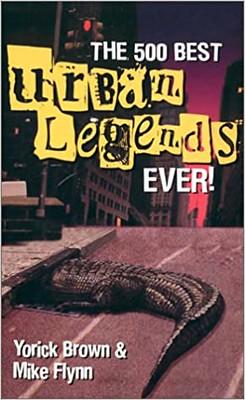 The 500 Best Urban Legends Ever! - Yorick Brown, Mike Flynn