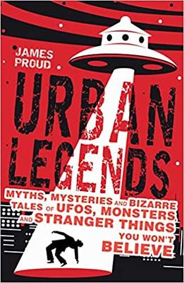 Urban Legends: Bizarre Tales You Won't Believe - James Proud