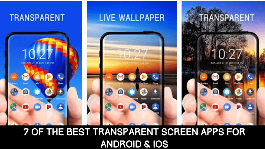 7 Of The Best Transparent Screen Apps For Android & iOS