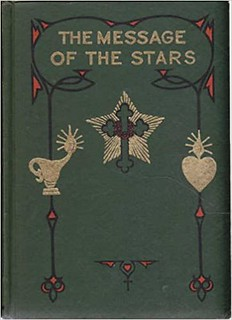 The Message of the Stars An Esoteric Exposition of Natal and Medical Astrology Explaining the Arts of Reading the Horoscope and Diagnosing Disease – Max Heindel, Augusta Foss Heindel