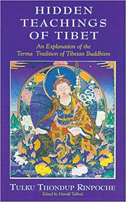 Hidden Teachings of Tibet : An Explanation of the Terma Tradition of Tibetan Buddhism -Tulku Thondup Rinpoche