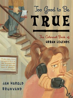 Too Good to Be True: The Colossal Book of Urban Legends - Jan Harold Brunvand