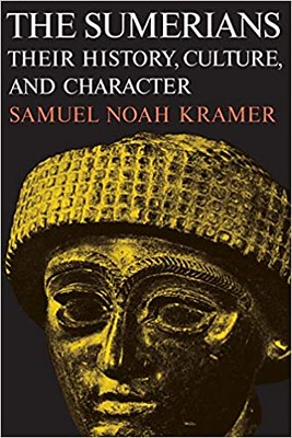 The Sumerians: Their History, Culture, and Character -Samuel Noah Kramer