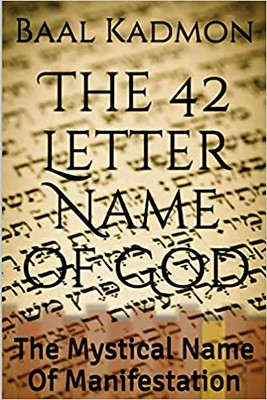 The 42 Letter Name of God: The Mystical Name Of Manifestation (Sacred Names) (Volume 6) - Baal Kadmon