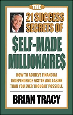 The 21 Success Secrets of Self-Made Millionaires – Brian Tracy