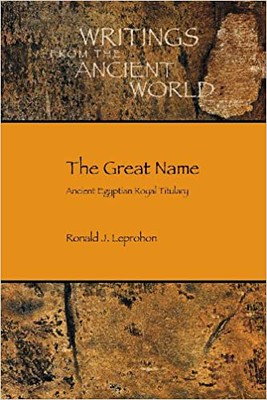 The Great Name : Ancient Egyptian Royal Titulary - Ronald J. Leprohon