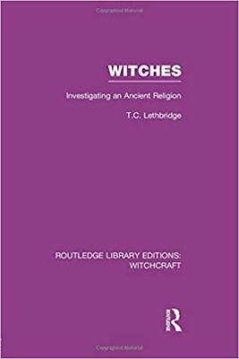 Witches Investigating An Ancient Religion - T. C. Lethbridge