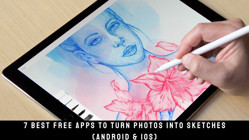 7 Best Free Apps To Turn Photos Into Sketches (Android & iOS)