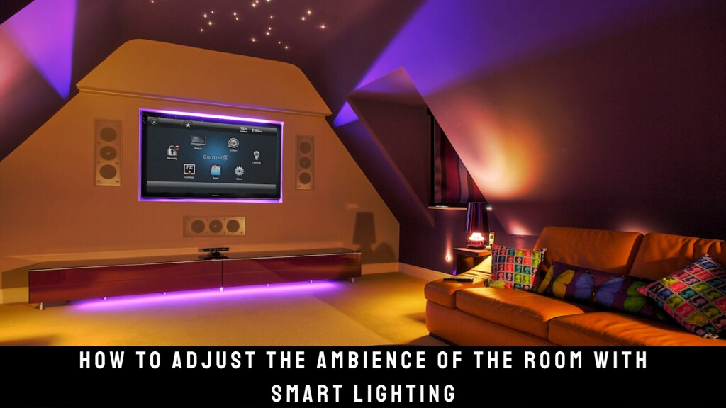 How to Adjust the Ambience of the Room with Smart Lighting