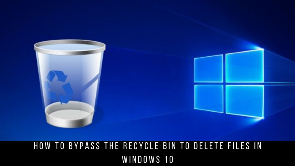 How to bypass the Recycle Bin to Delete Files in Windows 10