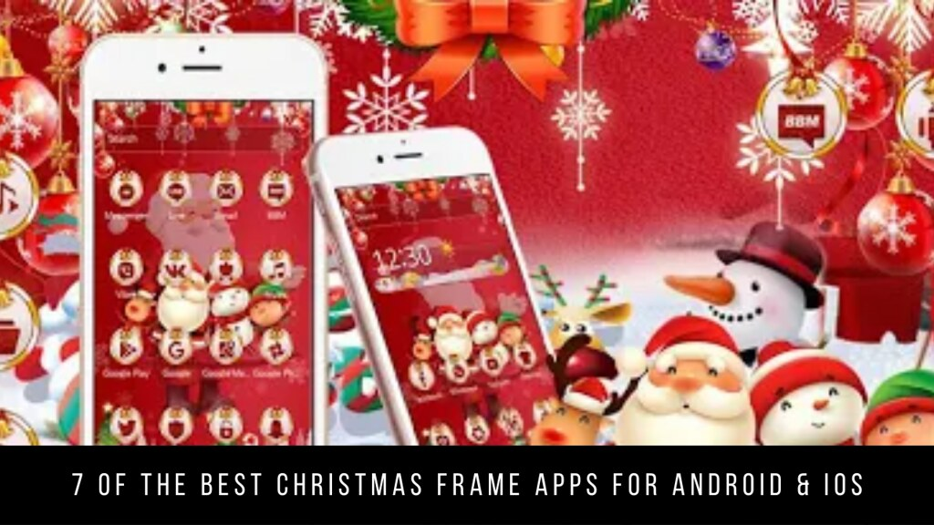 7 Of The Best Christmas Frame Apps For Android & iOS