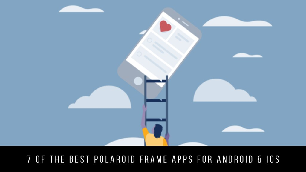 7 Of The Best Polaroid Frame Apps For Android & iOS