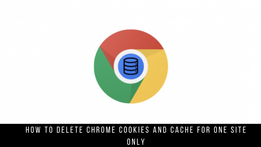 How to Delete Chrome Cookies and Cache for One Site Only
