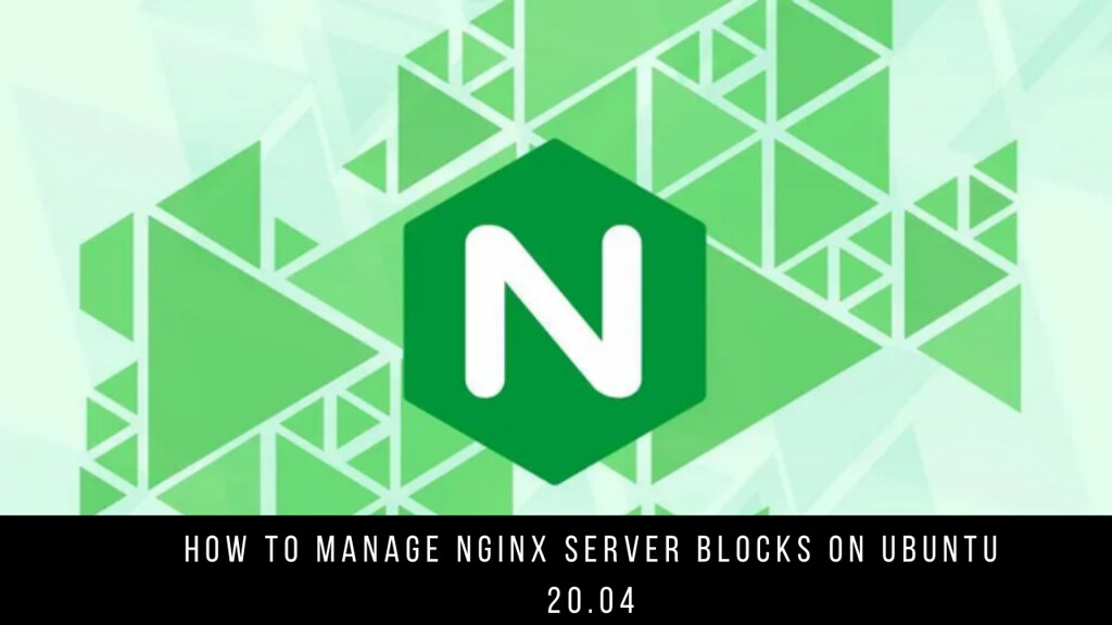How to Manage Nginx Server Blocks on Ubuntu 20.04