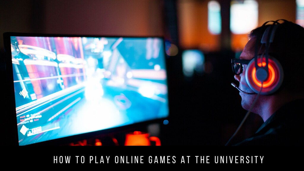 How to play online games at the University