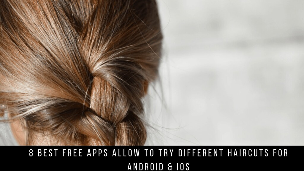 8 Best Free Apps Allow To Try Different Haircuts For Android & iOS