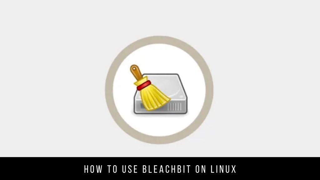 How to use BleachBit on Linux
