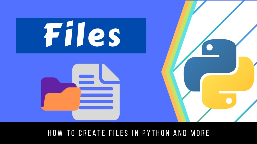 How to create files in Python and more