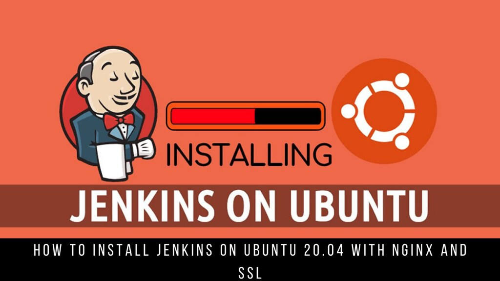 How to Install Jenkins on Ubuntu 20.04 with Nginx and SSL