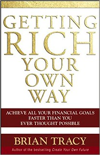 Getting Rich Your Own Way : Achieve All Your Financial Goals Faster Than You Ever Thought Possible - Brian Tracy