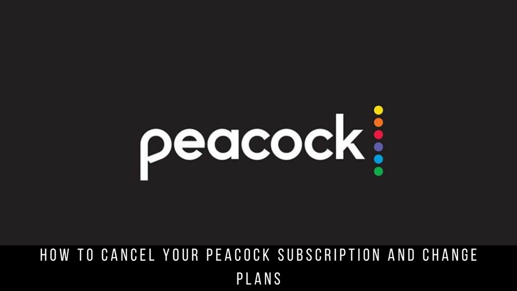 How to Cancel Your Peacock Subscription and Change Plans