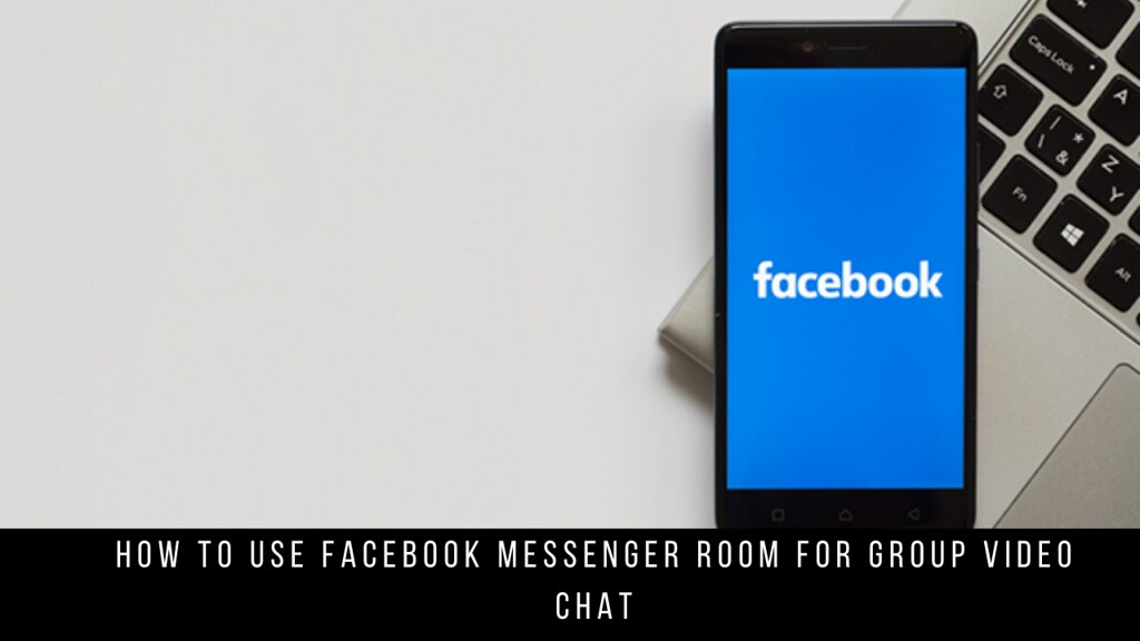 How to Use Facebook Messenger Room for Group Video Chat