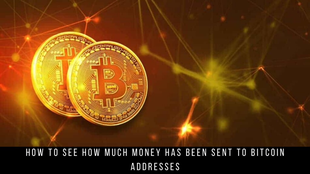How To See How Much Money Has Been Sent to Bitcoin Addresses