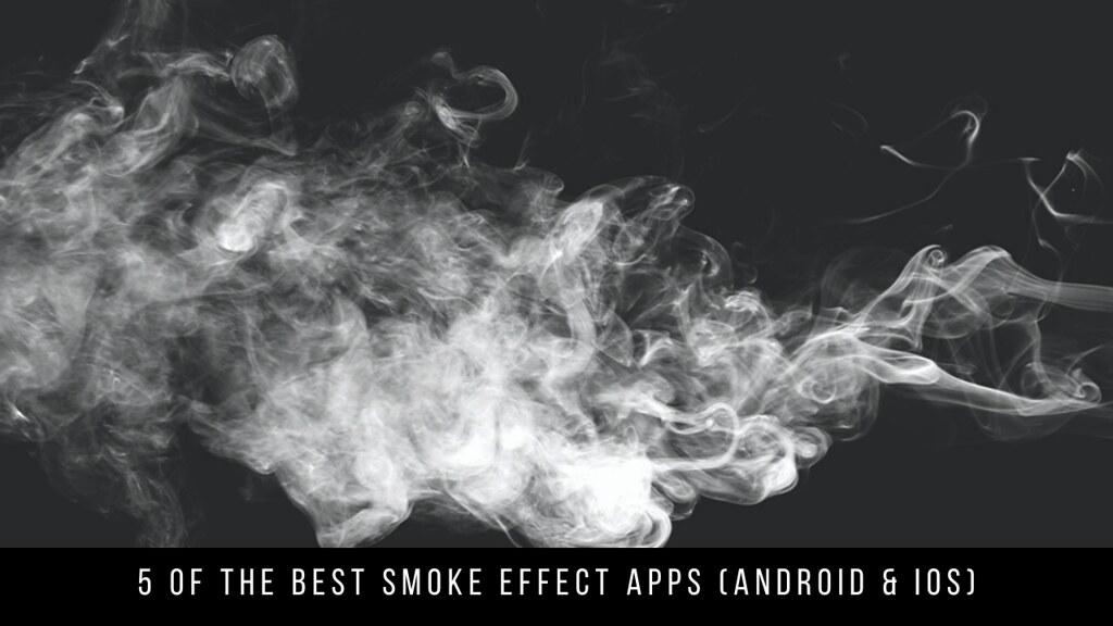 5 Of The Best Smoke Effect Apps (Android & iOS)