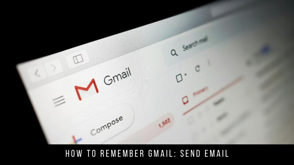 How to Remember Gmail: Send Email